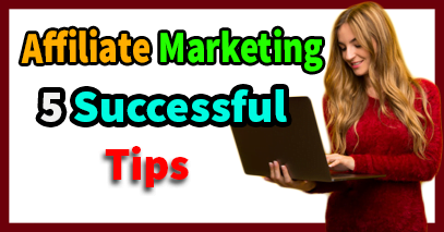 Successful Affiliate Marketing Tips | 5 Marketing Strategy