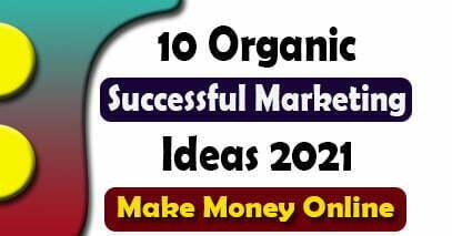 10 Organic Successful Marketing Ideas 2021
