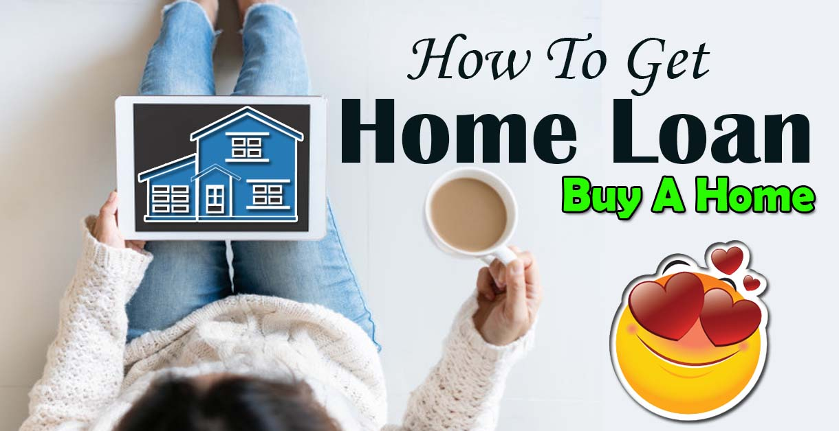 Step-by-step instructions to get a home loan