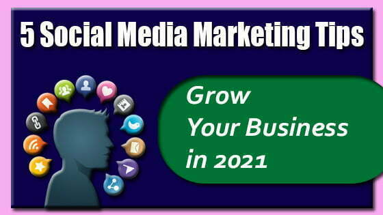 5 Social Media Marketing Tips to Grow Your Business in 2021