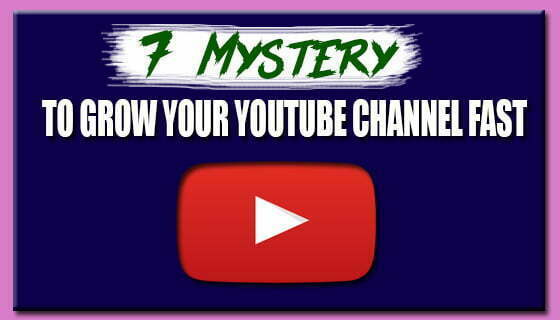 7 Mystery TO GROW YOUR YOUTUBE CHANNEL FAST
