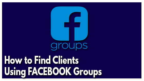 How to Find Clients Using FACEBOOK Groups