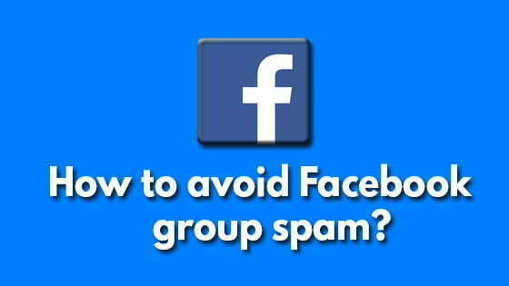 How to avoid Facebook group spam?