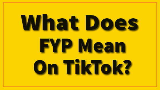 What Does FYP Mean On TikTok?