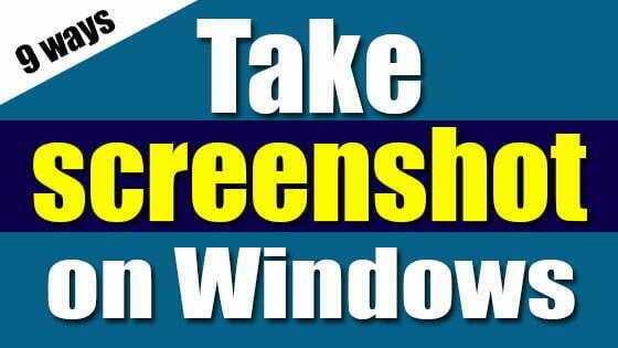9 ways to take a screenshot on any Windows 10, 8, 7 device
