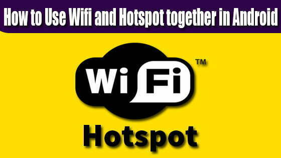 How to Use Wifi and Hotspot together in Android 2021
