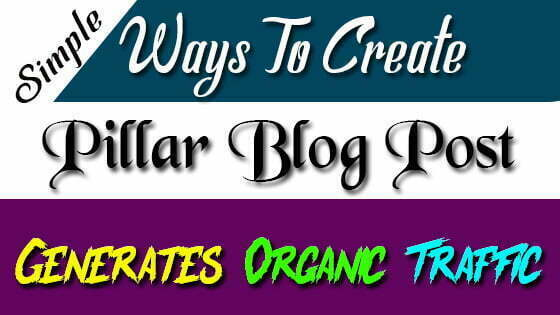 Simple Ways to Creating A Pillar Blog Post That Generates Organic Traffic for Years to Come