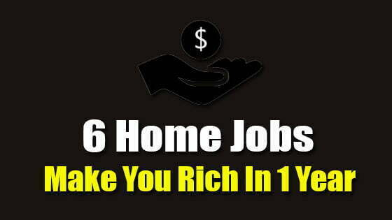 6 Home Jobs Make You Rich In 1 Year