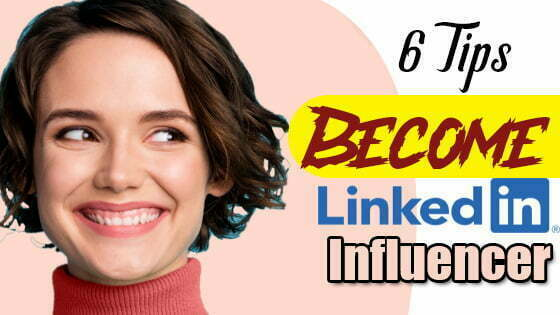 Become Top LinkedIn Influencers Following 6 Tips