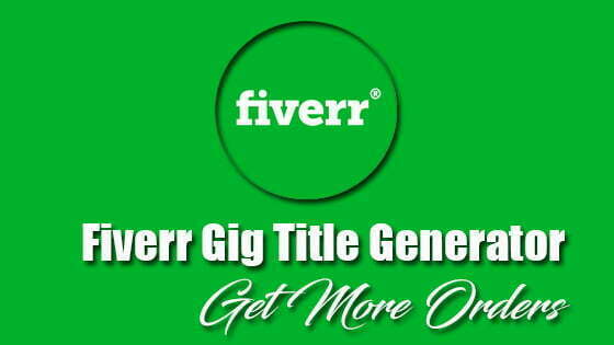 Fiverr Gig Title Generator - Get More Orders