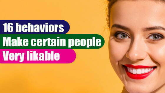 What behaviors make certain people very likable?