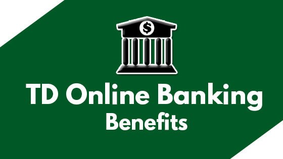 TD online banking And Mobile Banking Benefits