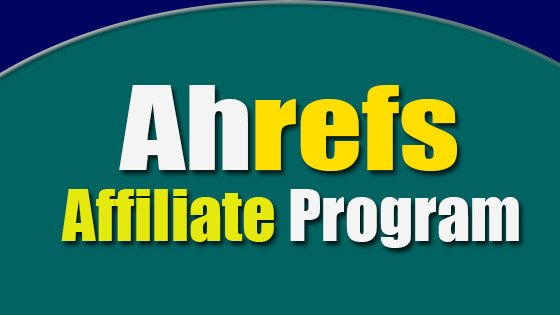 How To Join Ahrefs Affiliate Program