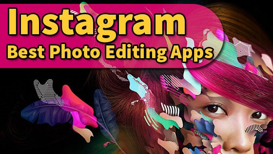 What Are The Best Photo Editing Apps For Instagram