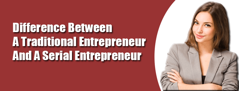 Difference Between A Traditional Entrepreneur And A Serial Entrepreneur