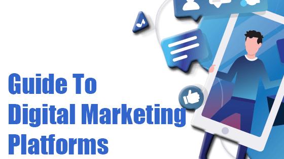 Guide To Digital Marketing Platforms And Digital Marketing Strategies
