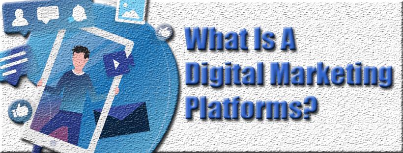 What Is A Digital Marketing Platforms?