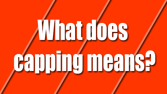 What does capping means