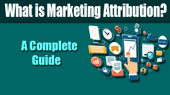 What is Marketing Attribution? A Complete Guide